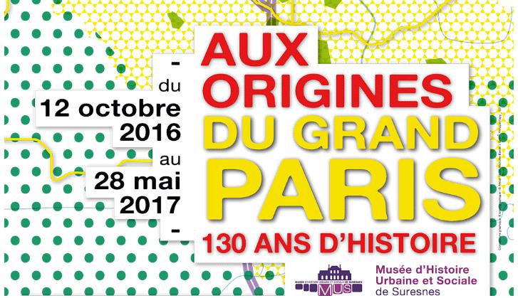 « Aux origines du Grand Paris :  130 ans d'Histoire »