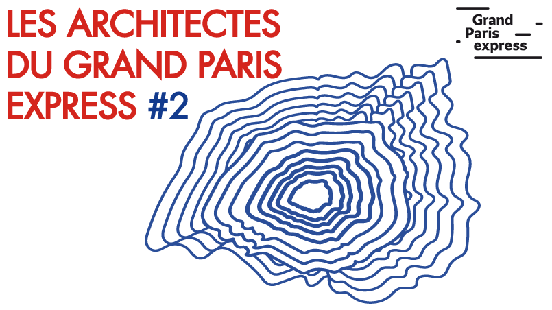 « Les Architectes du Grand Paris Express » – saison 2