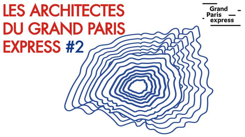 « Les Architectes du Grand Paris Express » – saison 2